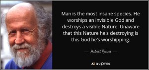 quote-man-is-the-most-insane-species-he-worships-an-invisible-god-and-destroys-a-visible-nature-hubert-reeves-58-75-65