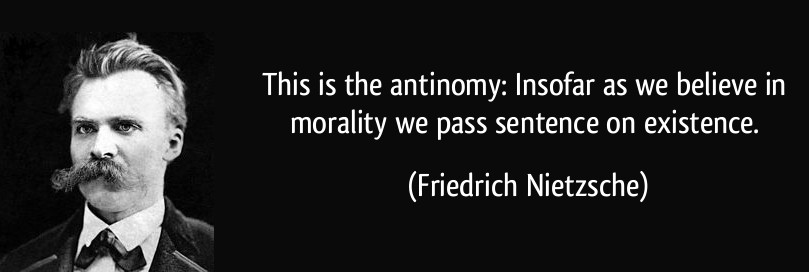 quote-this-is-the-antinomy-insofar-as-we-believe-in-morality-we-pass-sentence-on-existence-friedrich-nietzsche-255982